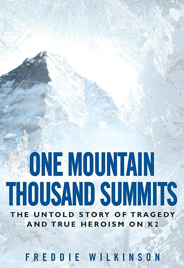 途方もない王子引くOne Mountain Thousand Summits: The Untold Story of Tragedy and True Heroism on K2 (English Edition)