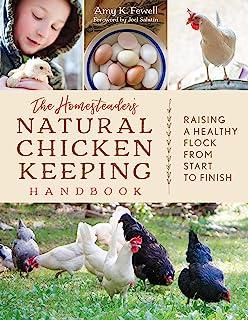 The Homesteader's Natural Chicken Keeping Handbook: Raising a Healthy Flock from Start to Finish