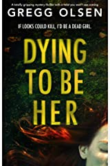 Dying to Be Her: A totally gripping mystery thriller with a twist you won't see coming (Port Gamble Chronicles Book 2) Kindle Edition