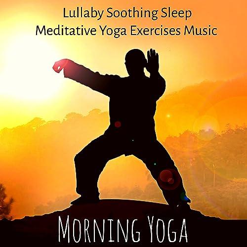 Morning Yoga - Lullaby Soothing Sleep Meditative Yoga ...