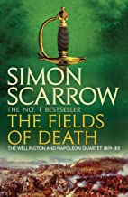 The Fields of Death (Wellington and Napoleon 4): (Revolution 4) (The Wellington and Napoleon Quartet)