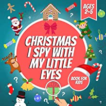 Christmas I Spy With My Little Eyes Book For Kids Ages 2-5 : A Fun Winter Activity and Guessing Game For Toddlers and Pres...