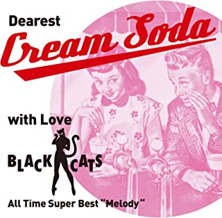 """~ Dearest Cream Soda with love BLACK CATS ~ All Time Super Best""""Melody"""""""