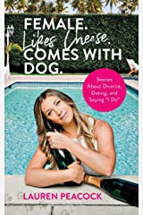 """Female. Likes Cheese. Comes with Dog.: Stories About Divorce, Dating, and Saying """"I Do"""" Kindle Edition"""
