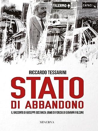 Stato di abbandono: Il racconto di Giuseppe Costanza: uomo di fiducia di Giovanni Falcone (RITRATTI)