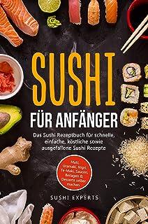 Sushi für Anfänger - Das Sushi Rezeptbuch für schnelle, e