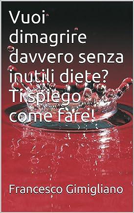Vuoi dimagrire davvero senza inutili diete? Ti spiego come fare! Leggi il mio ebook.: Il nuovo sistema per dimagrire!