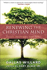 Renewing the Christian Mind: Essays, Interviews, and Talks Kindle Edition