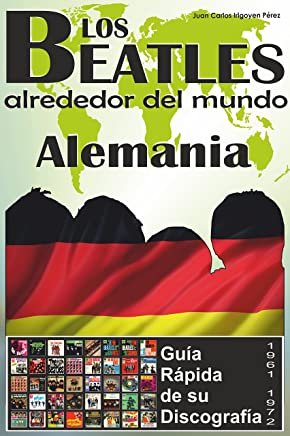 Los Beatles - Alemania - Guía Rápida De Su Discografía: Discografía A Todo Color (1961-1972) (Los Beatles Alrededor Del Mundo nº 6) (Spanish Edition)