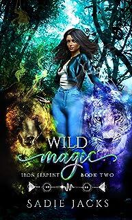 Wild Magic: A Paranormal Romance Novel (Iron Serpent Chronicles Book 2)