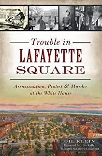Trouble in Lafayette Square: Assassination, Protest & Murder at the White House (Landmarks)