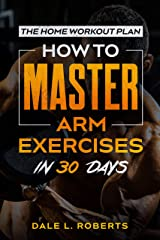 The Home Workout Plan: How to Master Arm Exercises in 30 Days (Fitness Short Reads Book 9) Kindle Edition