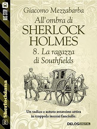 Allombra di Sherlock Holmes - 8.  La ragazza di Southfields (Sherlockiana)