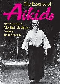 The Essence of Aikido: Spiritual Teachings of Morihei Ueshiba