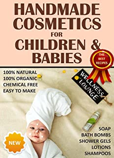 Handmade Cosmetics - for Children and Babies - 100% NATURAL - Soaps Bath Bombs Shampoo Creams Shower gels - Organic Chemical Free Easy to Make