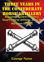 Three Years In The Confederate Horse Artillery: A Gunner In Chew's Battery, Stuart's Horse Artillery, Army Of Northern Virginia