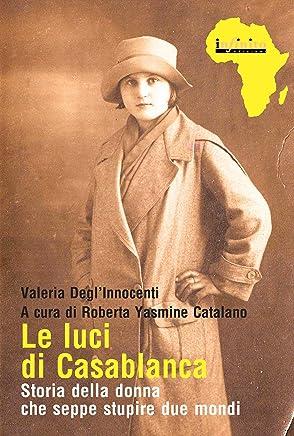 Le luci di Casablanca: Storia della donna che seppe stupire due mondi
