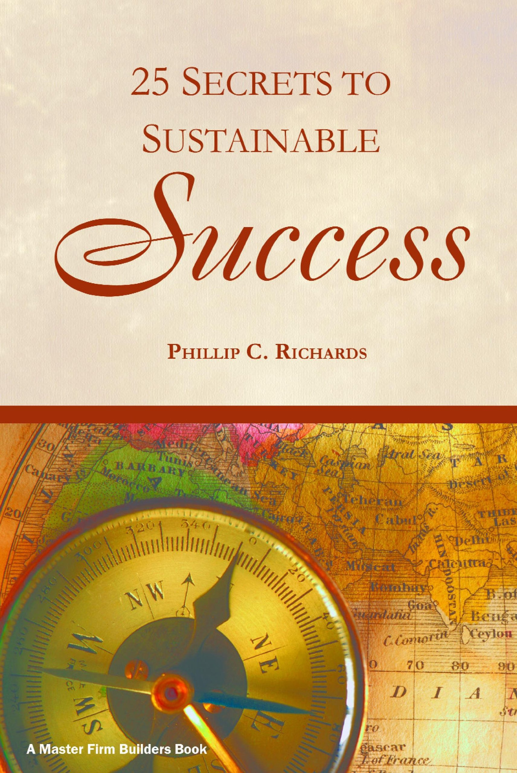 25 Secrets for Sustainable Success (Master Firm Builder Series)