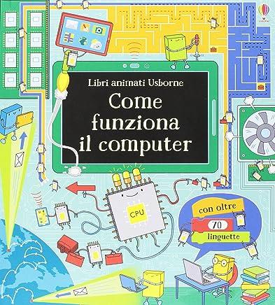 Come funziona il computer. Libri animati. Ediz. illustrata: 1