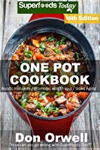 One Pot Cookbook: 245+ One Pot Meals, Dump Dinners Recipes, Quick & Easy Cooking Recipes, Antioxidants & Phytochemicals: Soups Stews and Chilis, Whole Foods Diets, Gluten Free Cooking