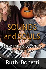 Sounds and Souls: How Music Teachers Change Lives Kindle Edition
