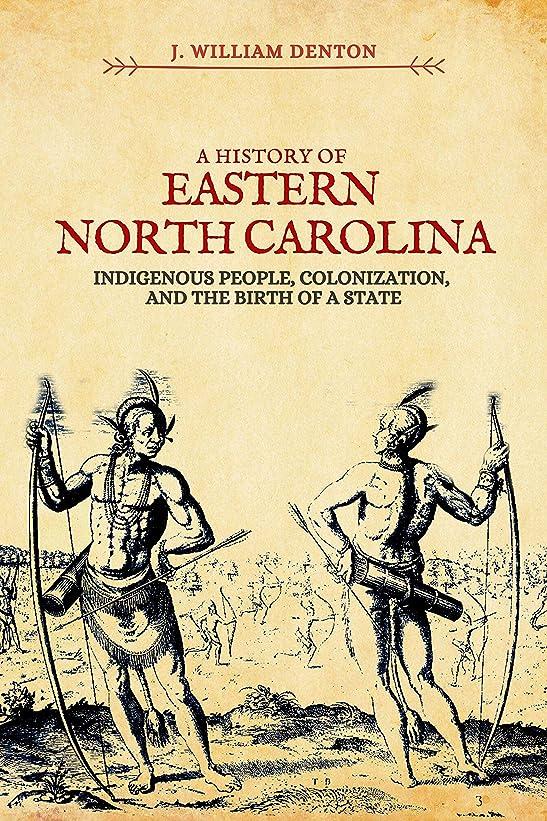 近代化する憂鬱な珍しいA History of Eastern North Carolina: Indigenous People, Colonization, and the Birth of a State (English Edition)