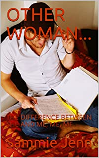 OTHER WOMAN...: THE DIFFERENCE BETWEEN SHE AND ME, ME, ME (English Edition)