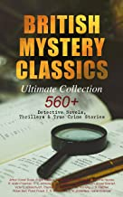 BRITISH MYSTERY CLASSICS - Ultimate Collection: 560+ Detective Novels, Thrillers & True Crime Stories: Complete Sherlock H...