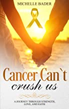 Cancer Can't Crush Us: A Journey Through Strength, Love, and Faith