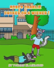 Nosey Charlie Chokes On A Wiener!: The Adventures of Nosey Charlie (One of The Adventures of Nosey Charlie Book 3)