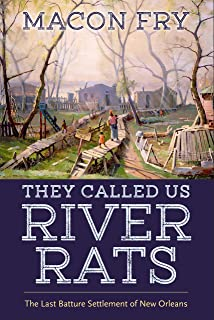 They Called Us River Rats: The Last Batture Settlement of New Orleans