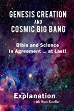 Genesis Creation and Cosmic Big Bang: In Agreement … at Last! (The Explanation)