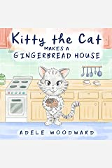 Kitty the Cat Makes a Gingerbread House: Preschool Christmas Children's Books by Age 3-5 (Me and My Grandma Kids Book for Toddlers) (Kitty the Cat Kids Books Ages 3-5 2) Kindle Edition