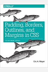 Padding, Borders, Outlines, and Margins in CSS: CSS Box Model Details Kindle Edition
