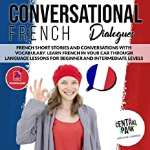 Conversational French Dialogues: French Short Stories and Conversations with Vocabulary. Learn French in Your Car Through Language Lessons for Beginner and Intermediate Levels