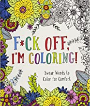F*ck Off, I'm Coloring!: Swear Words to Color for Comfort