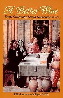 A Better Wine: Essays Celebrating Kieran Kavanaugh, OCD (Carmelite Studies X)