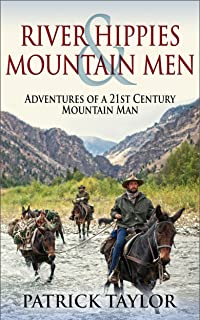 River Hippies & Mountain Men: Adventures of a 21st Century Mountain Man (Adventures of a 21st Mountain Man Book 2)