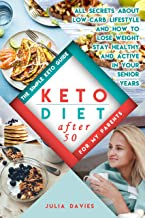 Keto Diet After 50: The Simple Keto Guide for Men and Women Over 50. Easy Recipes With Food Lists. All About Low-Carb Lifestyle, and How to Lose Weight, ... Your Senior Years (Keto lifestyle Book 1)