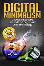 Digital Minimalism: Choose a Focused Life and Live Better with Less Technology