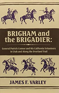 Brigham and the Brigadier: General Patrick Connor and His California Volunteers in Utah and Along the Overland Trail (Great West and Indian Series, 52.)