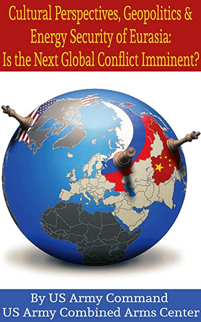 Cultural Perspectives, Geopolitics & Energy Security of Eurasia: Is the Next Global Conflict Imminent? (English Edition)