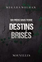 Destins brisés: Six Pieds Sous Terre - Nouvelles