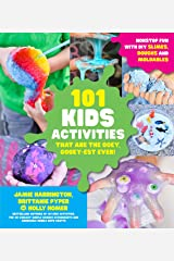 101 Kids Activities that are the Ooey, Gooey-est Ever!: Nonstop Fun with DIY Slimes, Doughs and Moldables Kindle Edition
