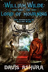 William Wilde and the Lord of Mourning: An Anchored Worlds novel (The Chronicles of William Wilde Book 5) Kindle Edition