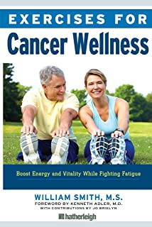 Exercises for Cancer Wellness: Restoring Energy and Vitality While Fighting Fatigue
