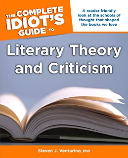 The Complete Idiot's Guide to Literary Theory and Criticism: A Reader Friendly Look at the Schools of Thought That Shaped ...