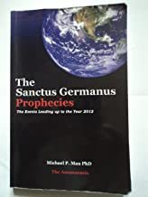 The Sanctus Germanus Prophecies: The Events Leading up to the Year 2012 and the Emergence of the Golden Era of Lemuria