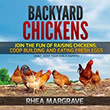 Backyard Chickens: Join the Fun of Raising Chickens, Coop Building and Delicious Fresh Eggs