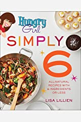 Hungry Girl Simply 6: All-Natural Recipes with 6 Ingredients or Less Kindle Edition